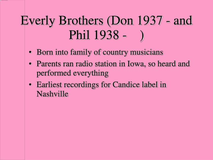 Everly Brothers (Don 1937 - and Phil 1938 -    )