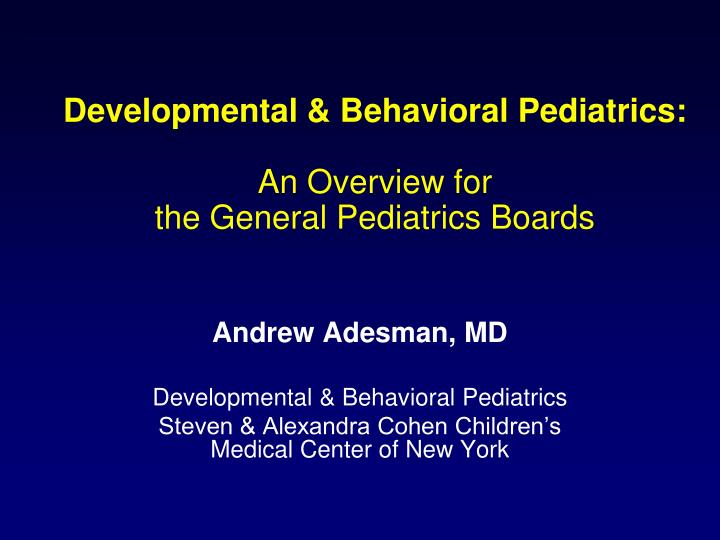 Developmental behavioral pediatrics an overview for the general pediatrics boards