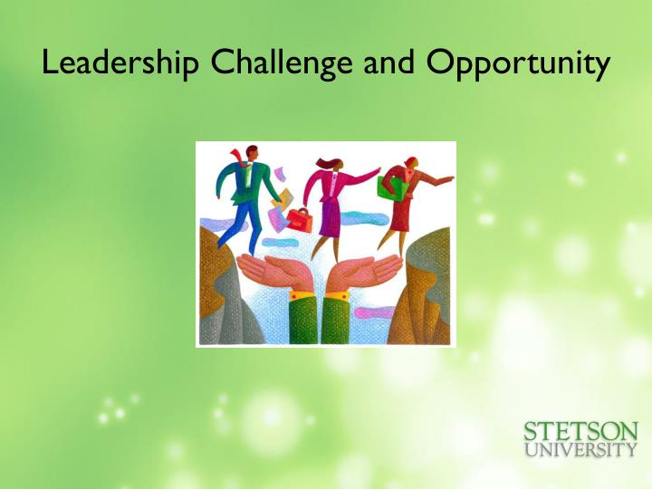 Leadership Challenge and Opportunity