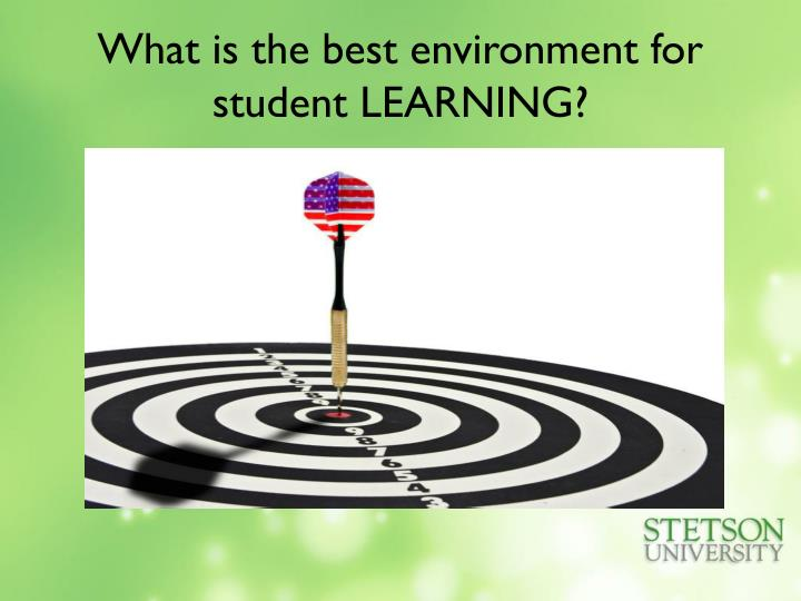 What is the best environment for student LEARNING?