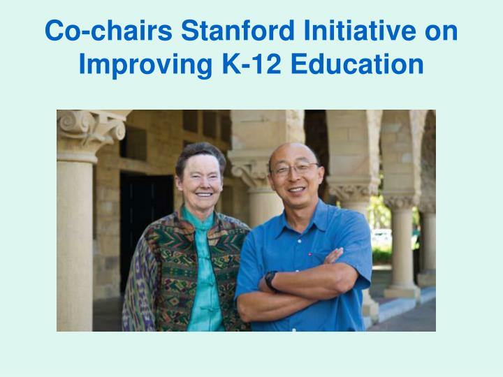 Co-chairs Stanford Initiative on Improving K-12 Education