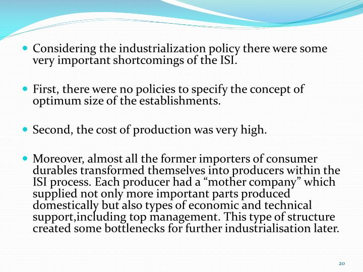 Considering the industrialization policy there were some very important shortcomings of the ISI.