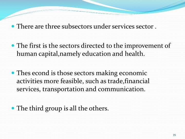 There are three subsectors under services sector .
