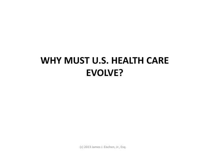 WHY MUST U.S. HEALTH CARE EVOLVE?