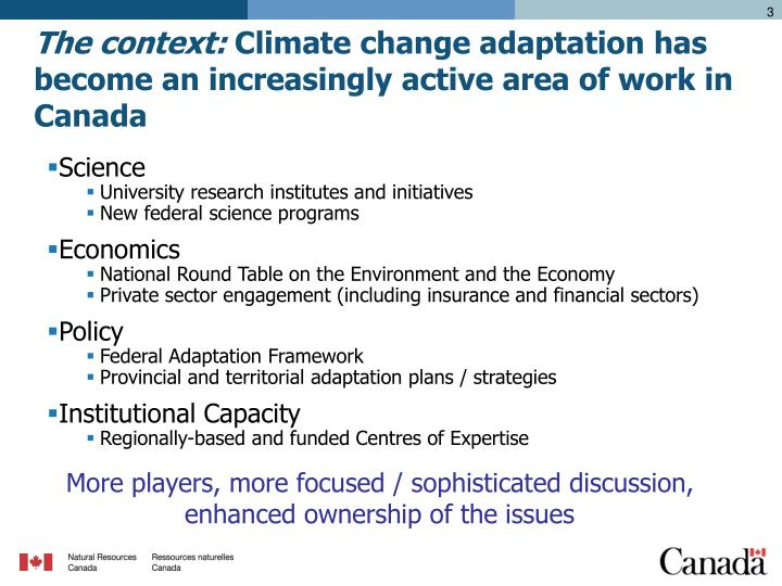 The context climate change adaptation has become an increasingly active area of work in canada