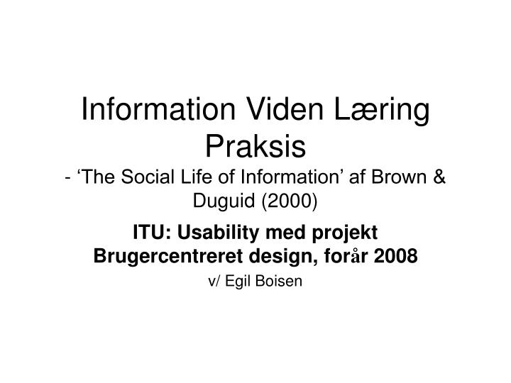 Information viden l ring praksis the social life of information af brown duguid 2000