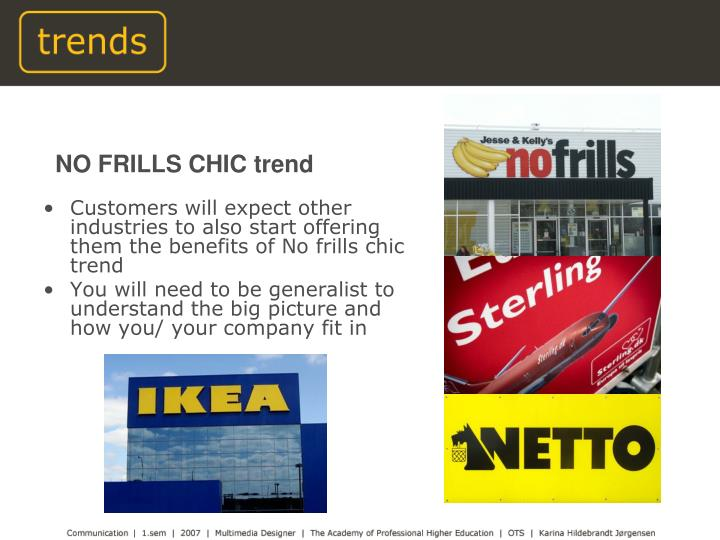 Customers will expect other industries to also start offering them the benefits of No frills chic trend