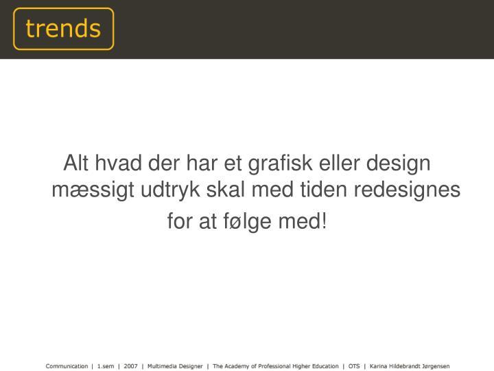 Alt hvad der har et grafisk eller design mæssigt udtryk skal med tiden redesignes
