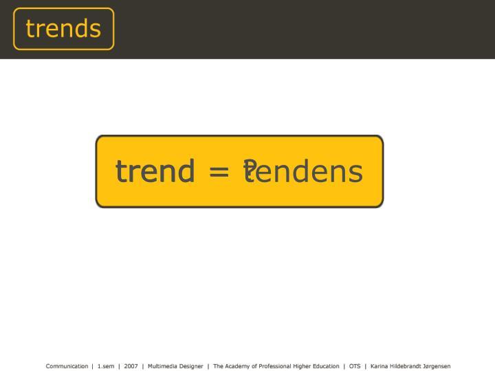 trend = ?