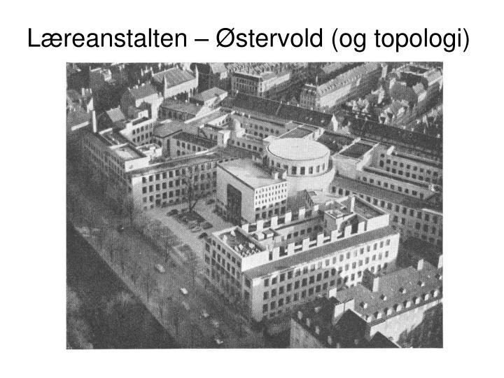 Læreanstalten – Østervold (og topologi)