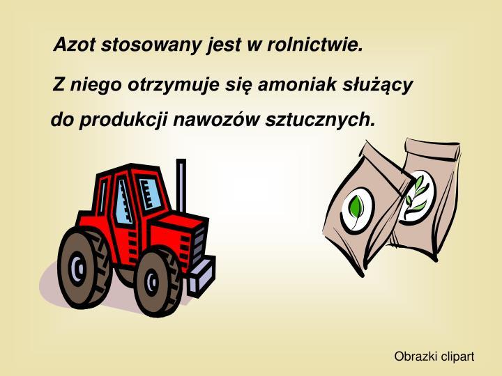 Azot stosowany jest w rolnictwie.