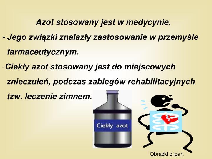 Azot stosowany jest w medycynie.
