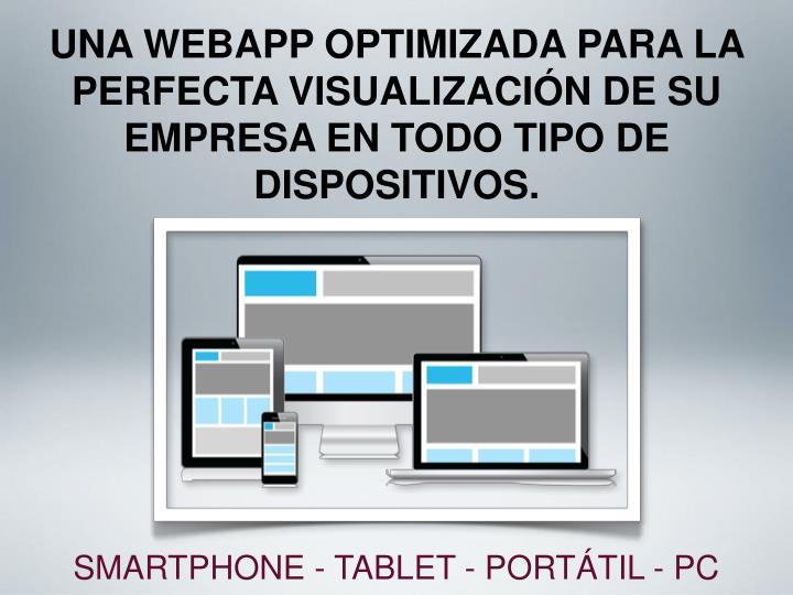 UNA WEBAPP OPTIMIZADA PARA LA PERFECTA VISUALIZACIÓN DE SU EMPRESA EN TODO TIPO DE DISPOSITIVOS.