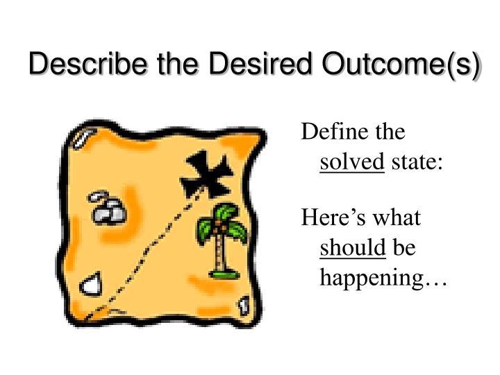 Describe the Desired Outcome(s)