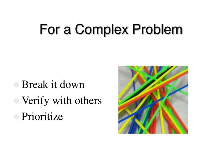 For a Complex Problem