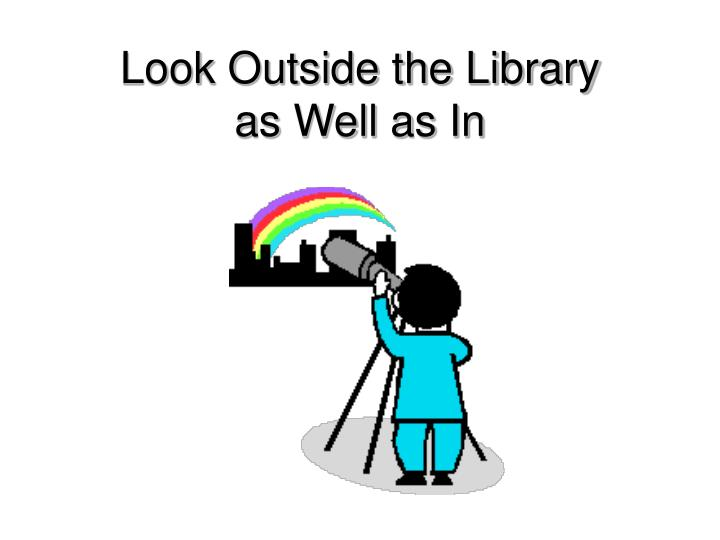Look Outside the Library