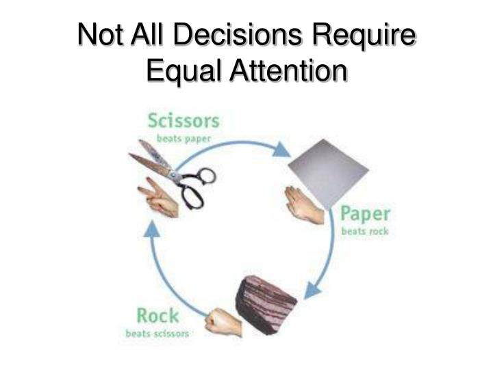 Not All Decisions Require Equal Attention
