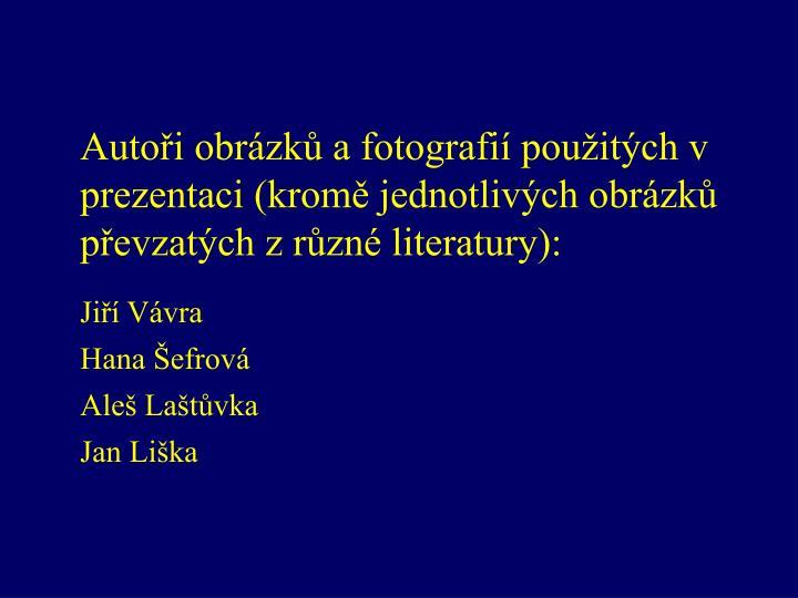 Autoři obrázků a fotografií použitých v prezentaci (kromě jednotlivých obrázků převzatých z různé literatury):