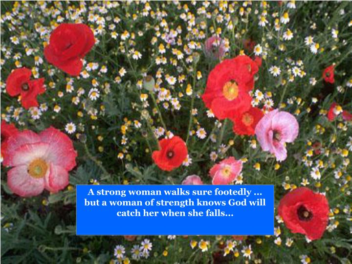 A strong woman walks sure footedly ...