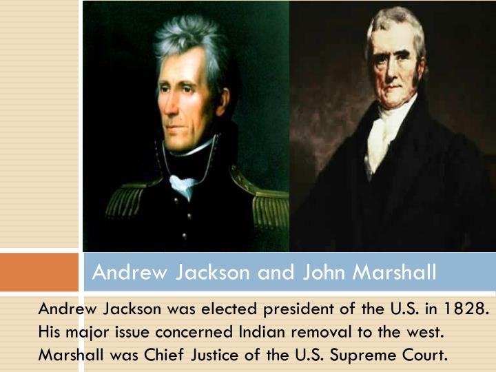 Andrew Jackson and John Marshall
