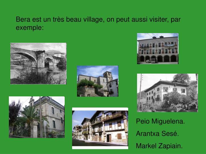 Bera est un très beau village, on peut aussi visiter, par exemple:
