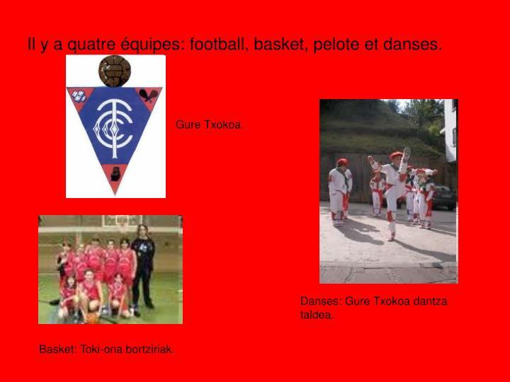 Il y a quatre équipes: football, basket, pelote et danses.