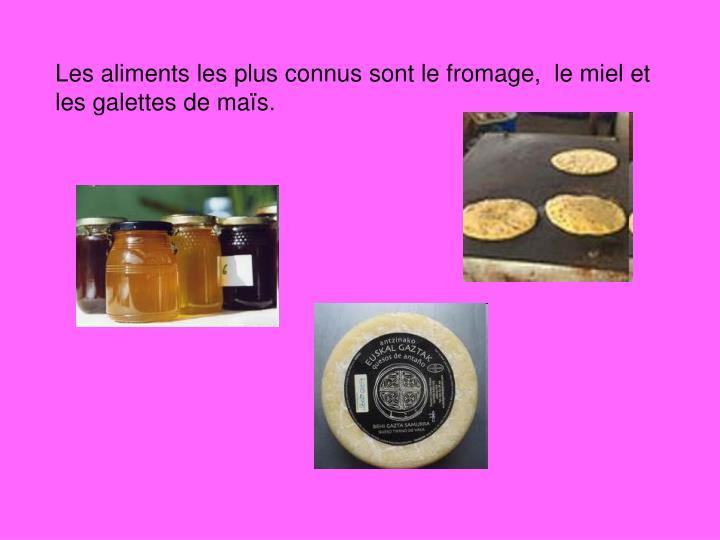 Les aliments les plus connus sont le fromage,  le miel et les galettes de maïs.
