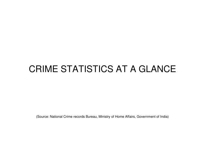 CRIME STATISTICS AT A GLANCE