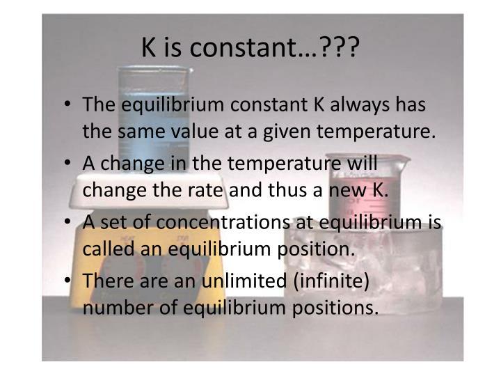 K is constant…???