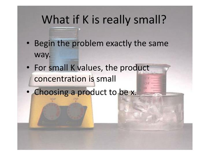 What if K is really small?