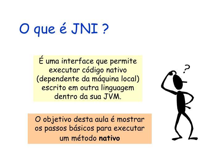 O que é JNI ?