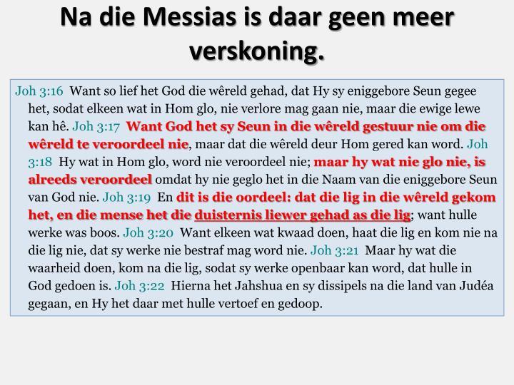Na die Messias is daar geen meer verskoning.