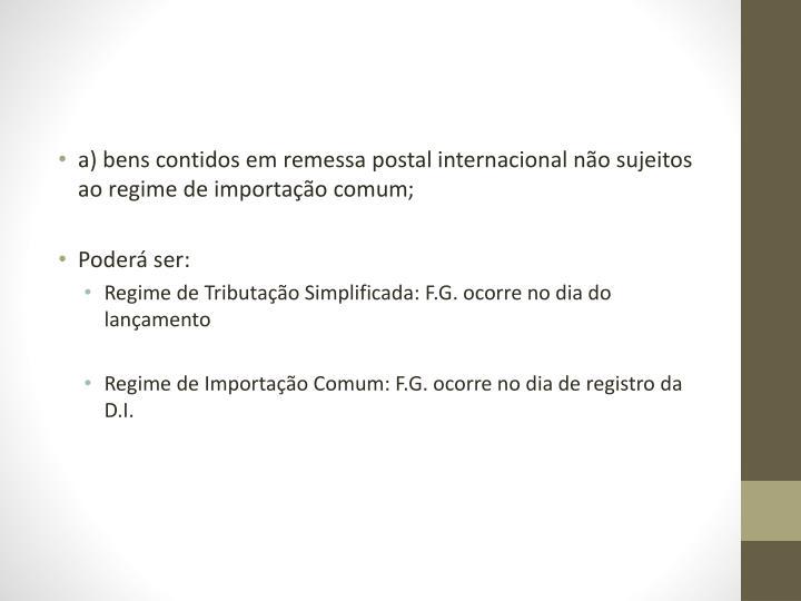 a)bens contidos em remessa postal internacional não sujeitos ao regime de importação comum