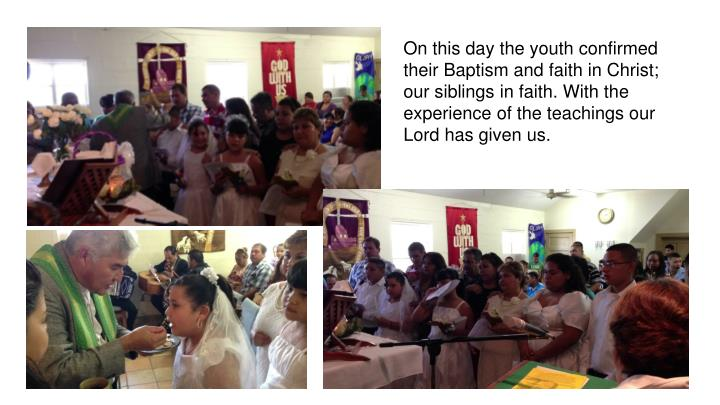 On this day the youth confirmed their Baptism and faith in Christ; our siblings in faith. With the experience of the teachings our Lord has given us.