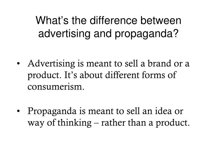 What s the difference between advertising and propaganda