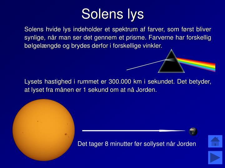 Solens hvide lys indeholder et spektrum af farver, som først bliver synlige, når man ser det gennem et prisme. Farverne har forskellig bølgelængde og brydes derfor i forskellige vinkler.