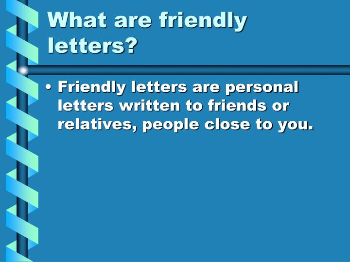 What are friendly letters?