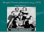 despite vernon johnson s e g 1973 assurances
