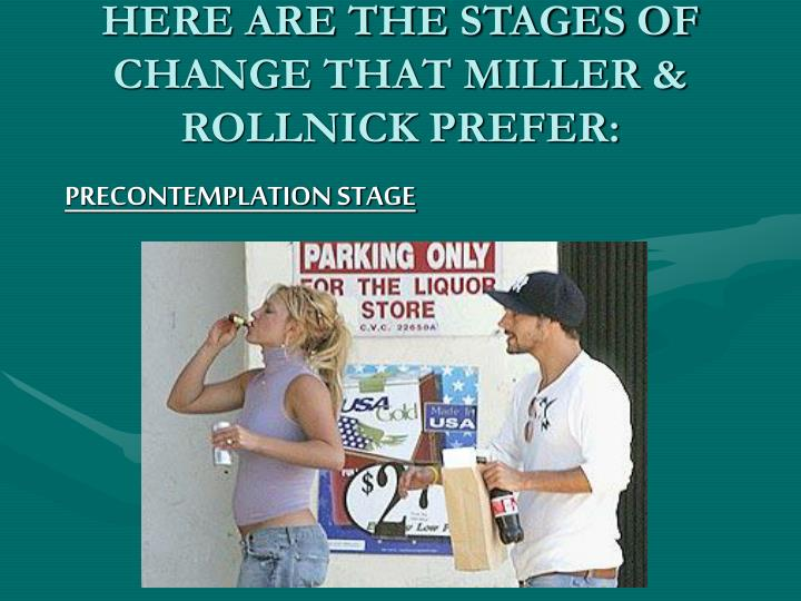 HERE ARE THE STAGES OF CHANGE THAT MILLER & ROLLNICK PREFER: