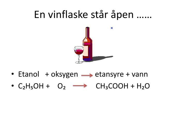En vinflaske står åpen ……