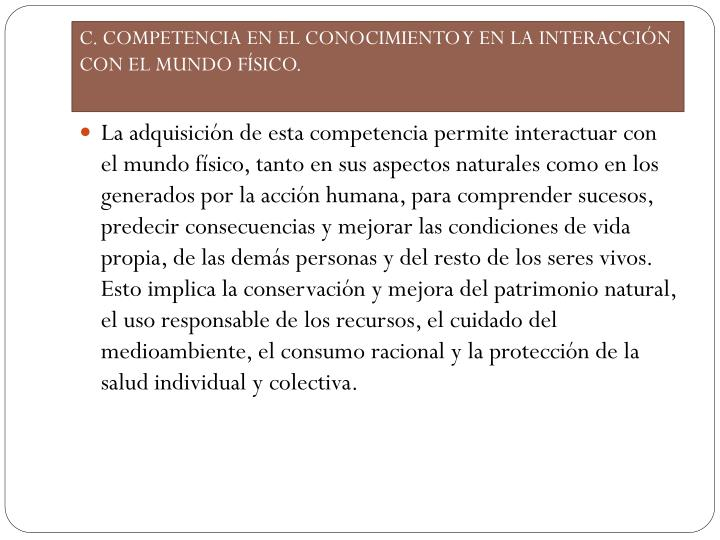 C. COMPETENCIA EN EL CONOCIMIENTO Y EN LA INTERACCIÓN CON EL MUNDO FÍSICO.