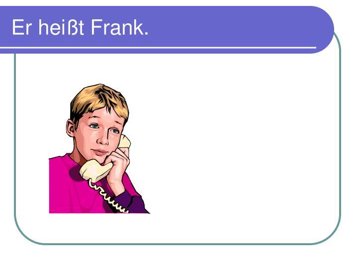 Er heißt Frank.