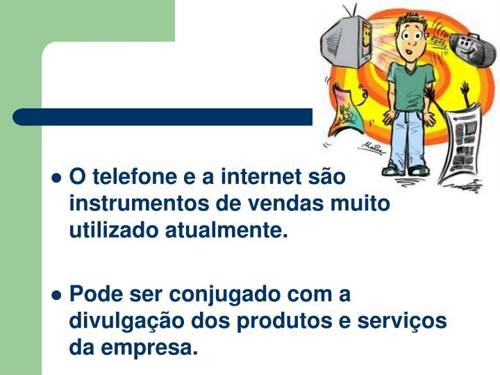 O telefone e a internet so instrumentos de vendas muito utilizado atualmente.
