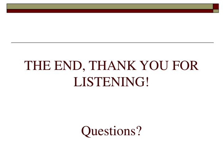 THE END, THANK YOU FOR LISTENING!