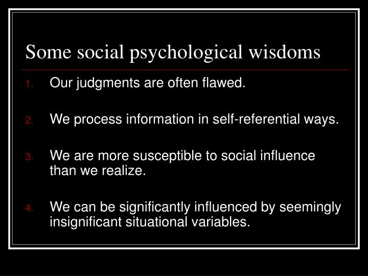 Some social psychological wisdoms