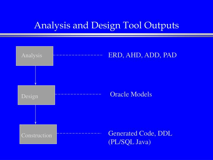 Analysis and Design Tool Outputs