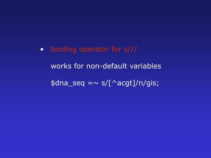 binding operator for s///