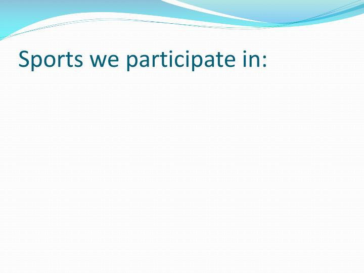 Sports we participate in: