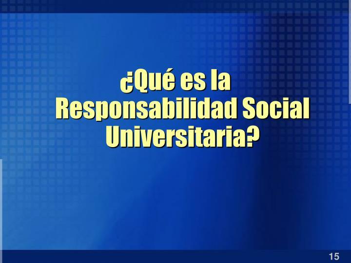 ¿Qué es la Responsabilidad Social Universitaria?