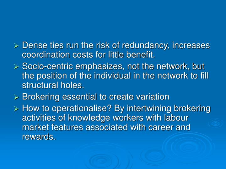 Dense ties run the risk of redundancy, increases coordination costs for little benefit.